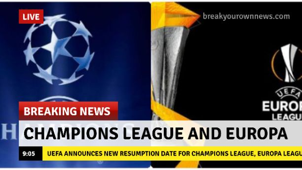 UEFA Announces New Resumption Date For Champions League, Europa Leagu