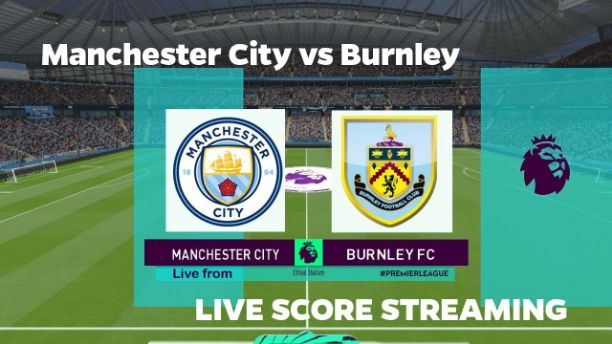 Manchester City vs Burnley Live Streaming, Kick-Off Time and Lineup