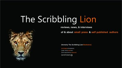 The Scribbling Lion: reviews, news, & interviews or and about small press & self published authors