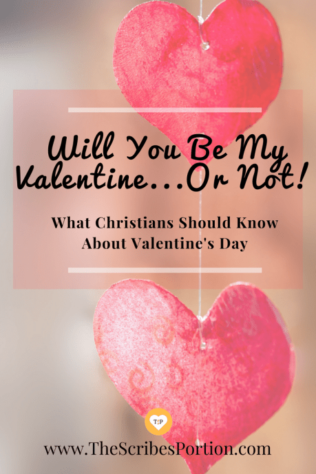 Will You Be My Valentine...Or Not! What Christians Should Know About Valentine's Day