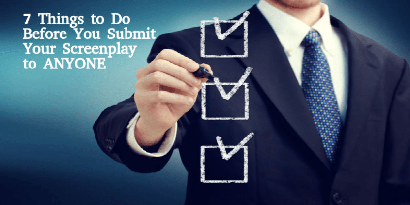 7 THINGS TO DO BEFORE YOU SUBMIT YOUR SCREENPLAY TO ANYONE