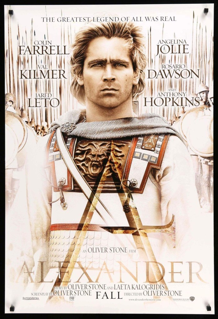 Alexander (2004), written (with Christopher Kyle and Laeta Kalogridis) and directed by Oliver Stone.