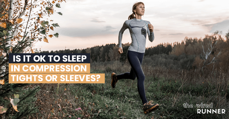 Is It Ok To Sleep In Compression Tights or Sleeves?