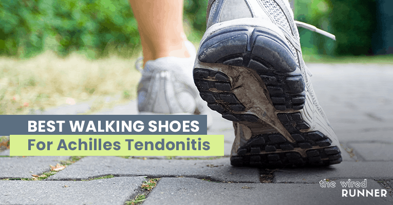 Best Walking Shoes For Achilles Tendonitis in 2021