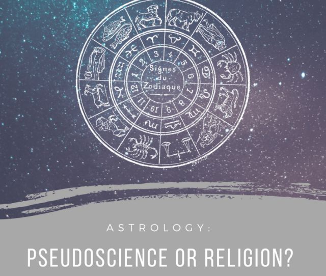 Understanding Astrology From Pseudoscience To Modern Day Religion