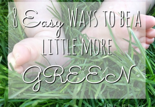 8 Easy Ways to be a Little More Green
