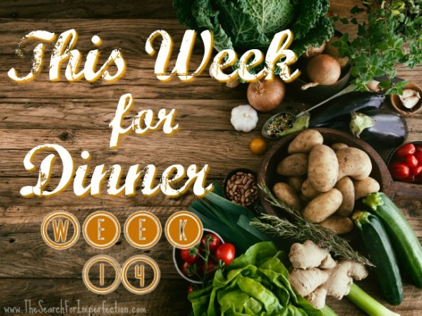 This Week For Dinner Week 14