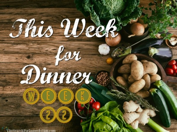Dinner Menu Week Twenty-Two