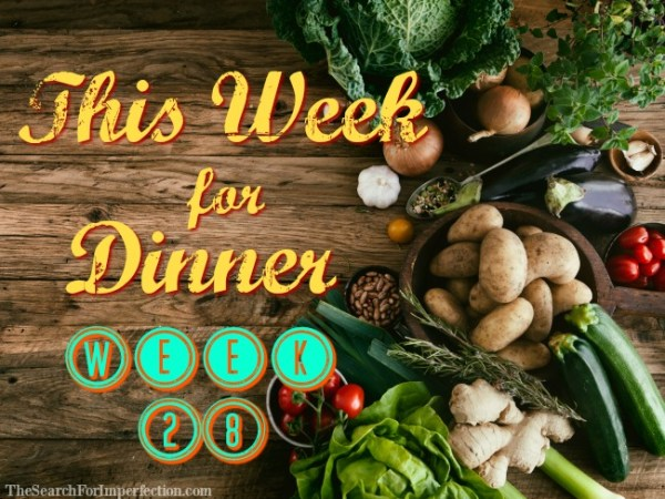 Dinner Menu Week Twenty-Eight