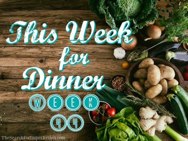 This Week for Dinner, Week 44