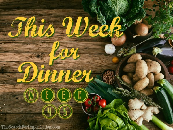 This Week for Dinner, Week 45