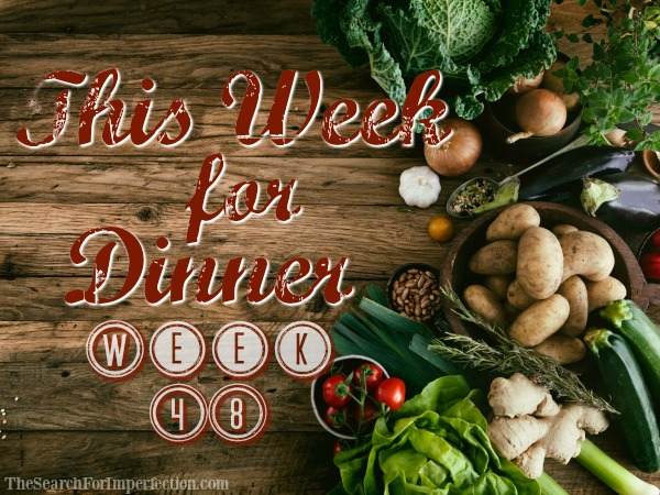 This Week for Dinner, Week 48