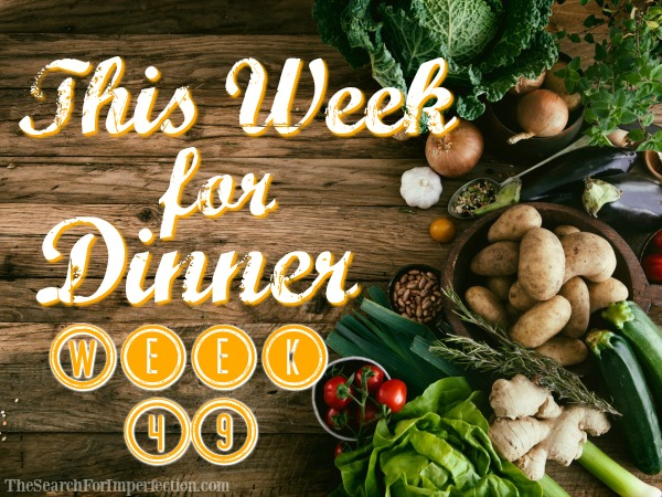 Dinner Menu Week Forty-Nine
