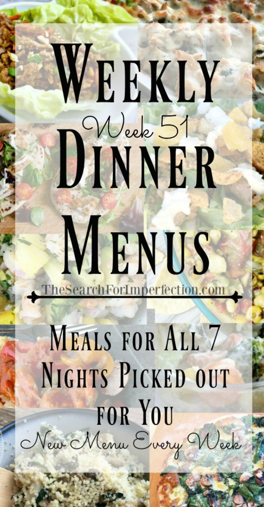 This is the 51st weekly dinner menu The Search For Imperfection has put out. I hope you get some good ideas to feed your fam with!