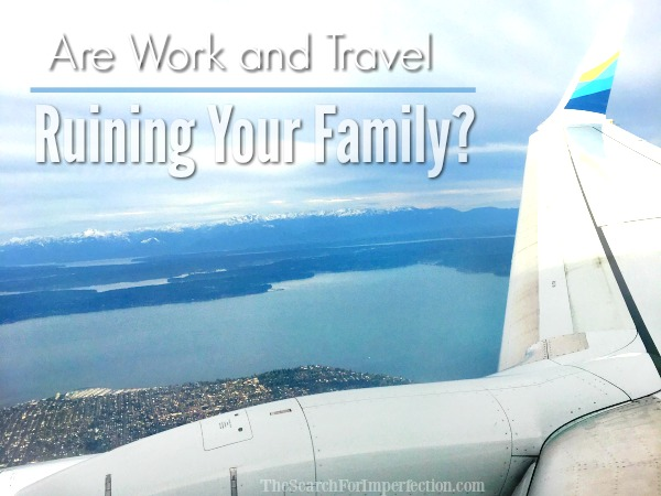 Are Work and Travel Ruining Your Family | 8 Simple Tips if You're a Working Mom that Travels