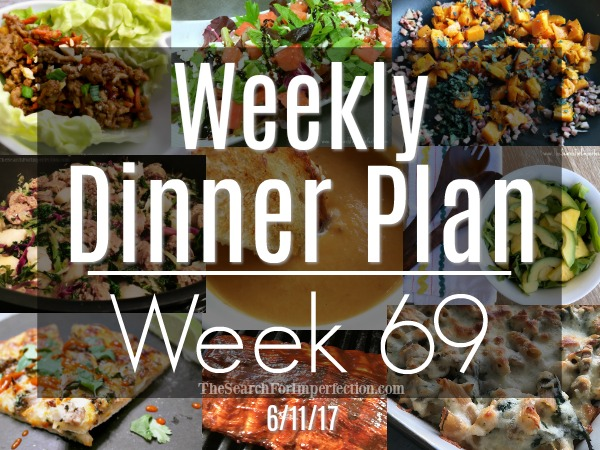 Weekly Meal Plan Week # 69, 6/11/17 – Dinner Inspiration to Help You Eat at Home
