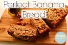 Perfect Bananana Bread