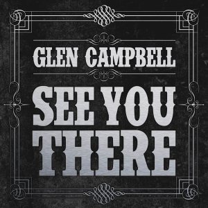 Special Review: Glen Campbell and Jimmy Webb Conjure Old Ghosts On Two New Releases