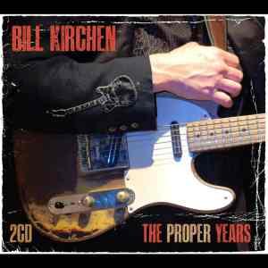 Bill Kirchen The Proper Years