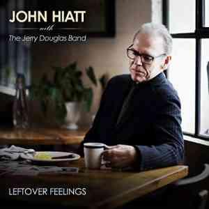 John Hiatt Leftover Feelings