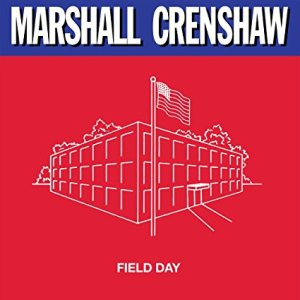 Marshall Crenshaw Field Day 1