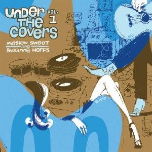 Matthew Sweet and Susanna Hoffs Under the Covers Volume 1