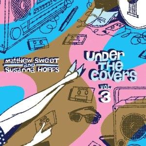 Matthew Sweet and Susanna Hoffs Under the Covers Volume 3