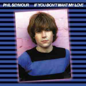 Phil Seymour If You Dont Want My Love
