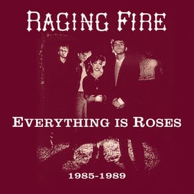 Raging Fire - Everything is Roses