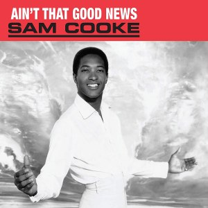 Sam Cooke Aint That Good News