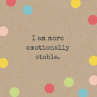 i-am-more-emotionlly-stable-650x650