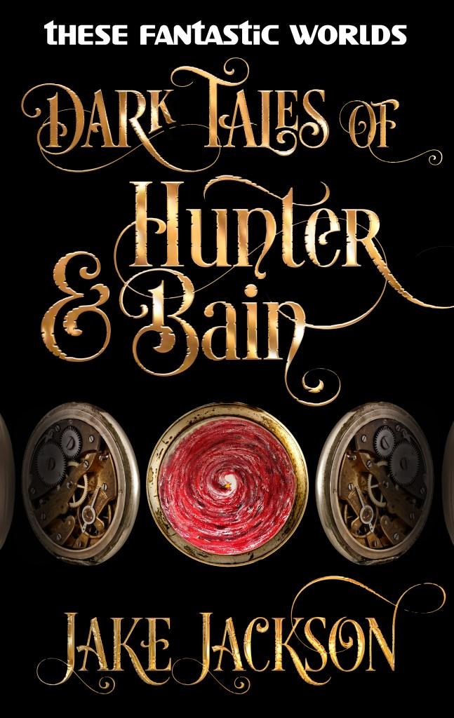 Dark Tales of Hunter & Bain by Jake Jackson