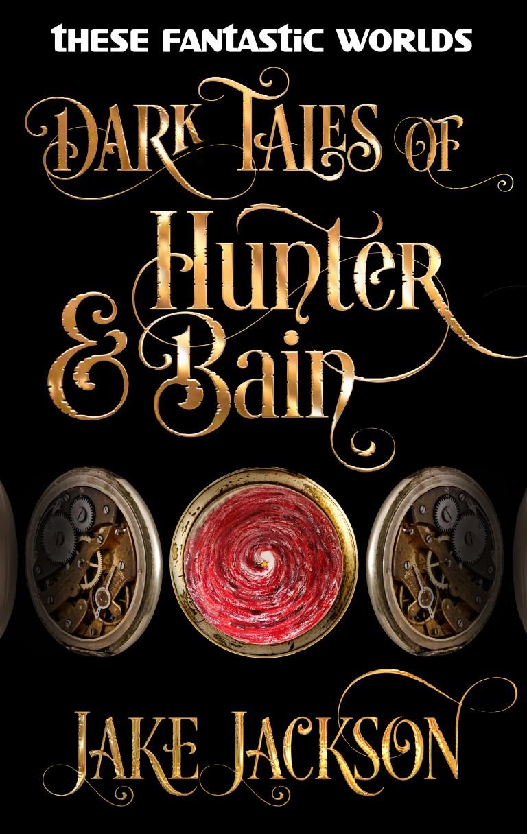 Dark Tales of Hunter & Bain. An SF Fantasy by Jake Jackson