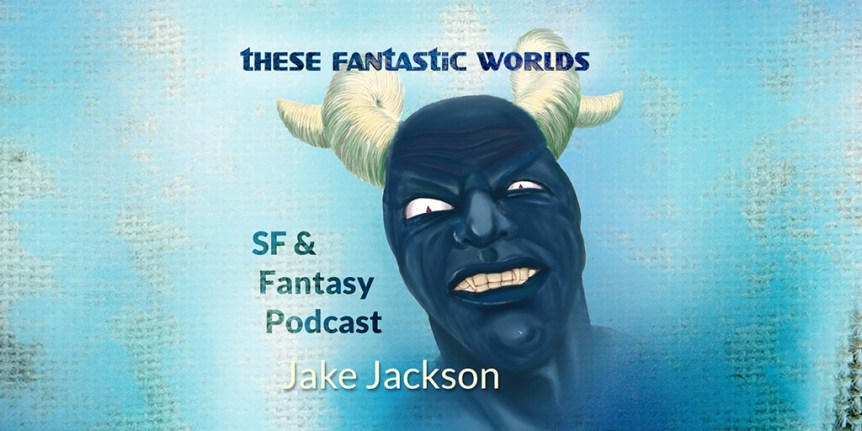 creepy stories, These Fantastic Worlds, sf and fantasy podcast, jakejackson451, Collector, tragic beauty, The Code, Tear, Infinity Trap, Dimensions