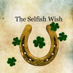Leprechaun story for St Patrick's day, The Seventh Wish, The Selfish Wish, the best story about leprechauns