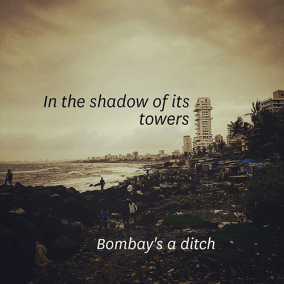In the shadow of its / towers / Bombay's a ditch