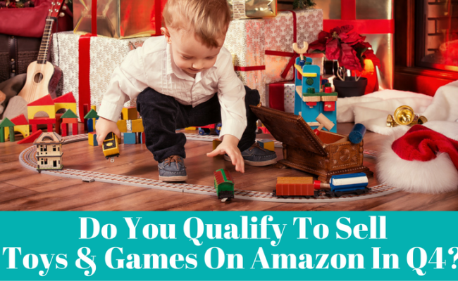 Do You Qualify To Sell Toys Games On Amazon During Q4