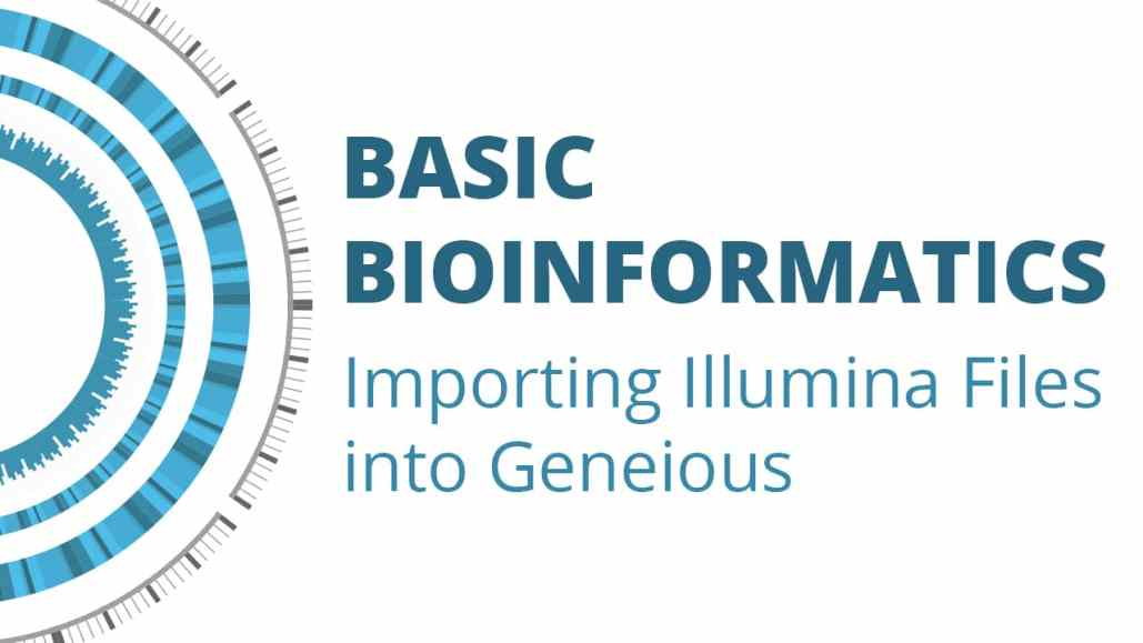 Basic Bioinformatics: Importing Illumina Files into Geneious
