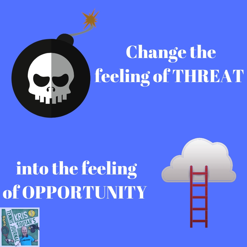 Changing the feeling of THREAT into the feeling of OPPORTUNITY