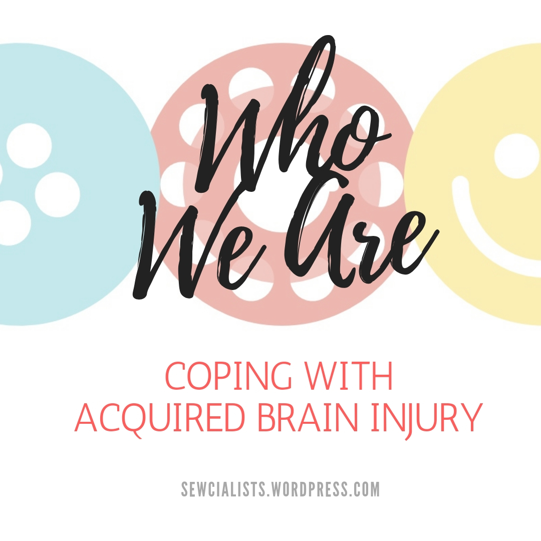 Sewcialists logo with text reading: 'Who We Are: Coping with Acquired Brain Injury'