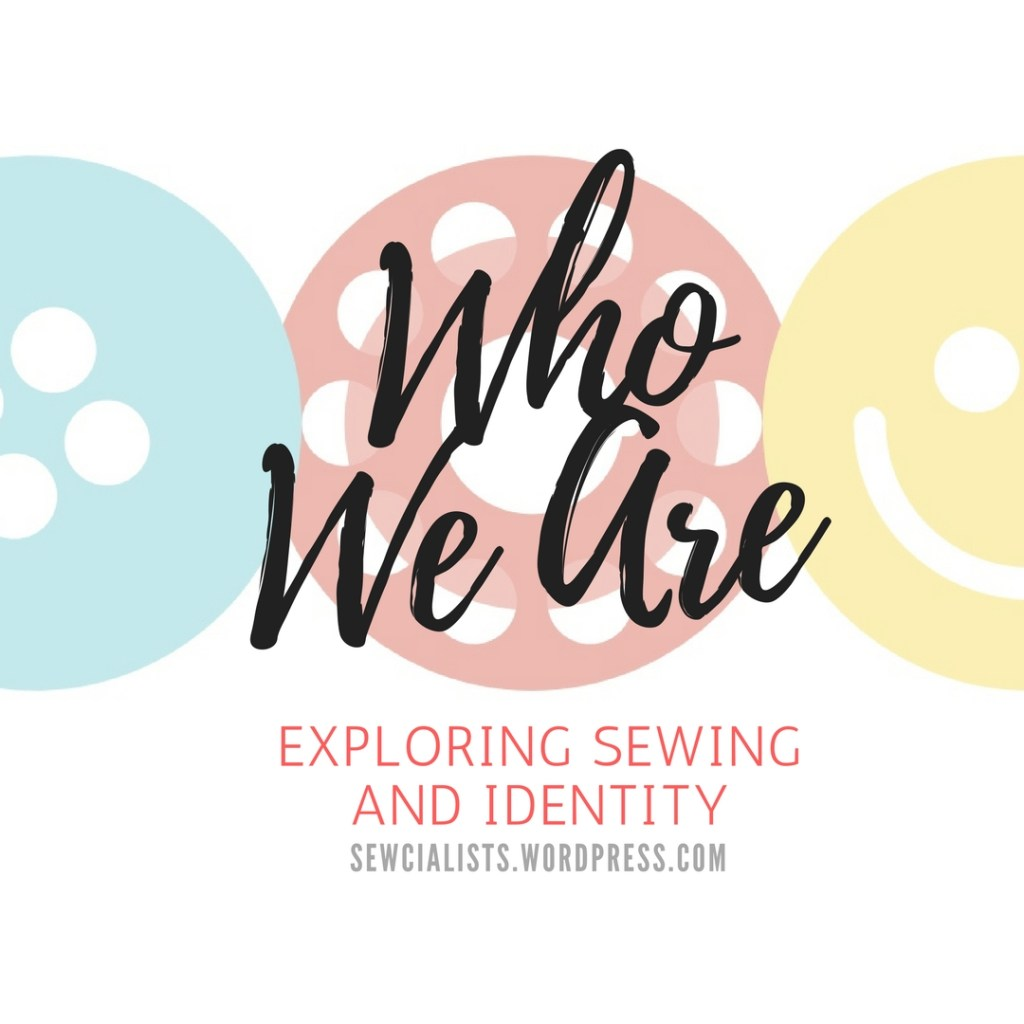 "Who We Are graphic: the Sewcialists logo in the background, overlaid with the words ""Who We Are: Exploring Sewing and Identity"" and the Sewcialists URL"