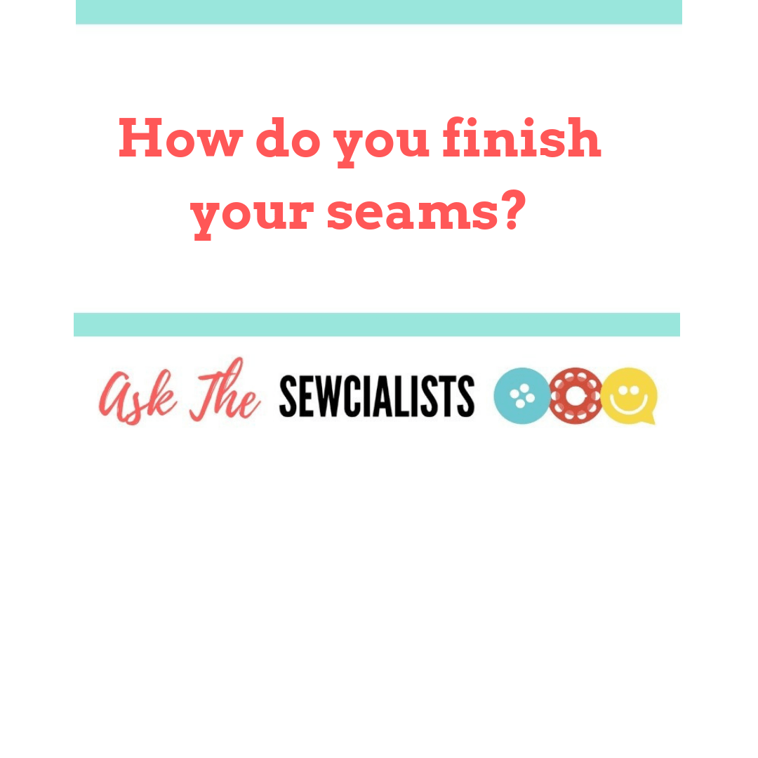 "Picture of text that says ""How do you finish your seams?"""