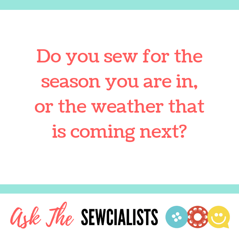 """Ask the Sewcialists banner, reading """"Do you sew for the season you re in, or the weather that is coming next?"""""""