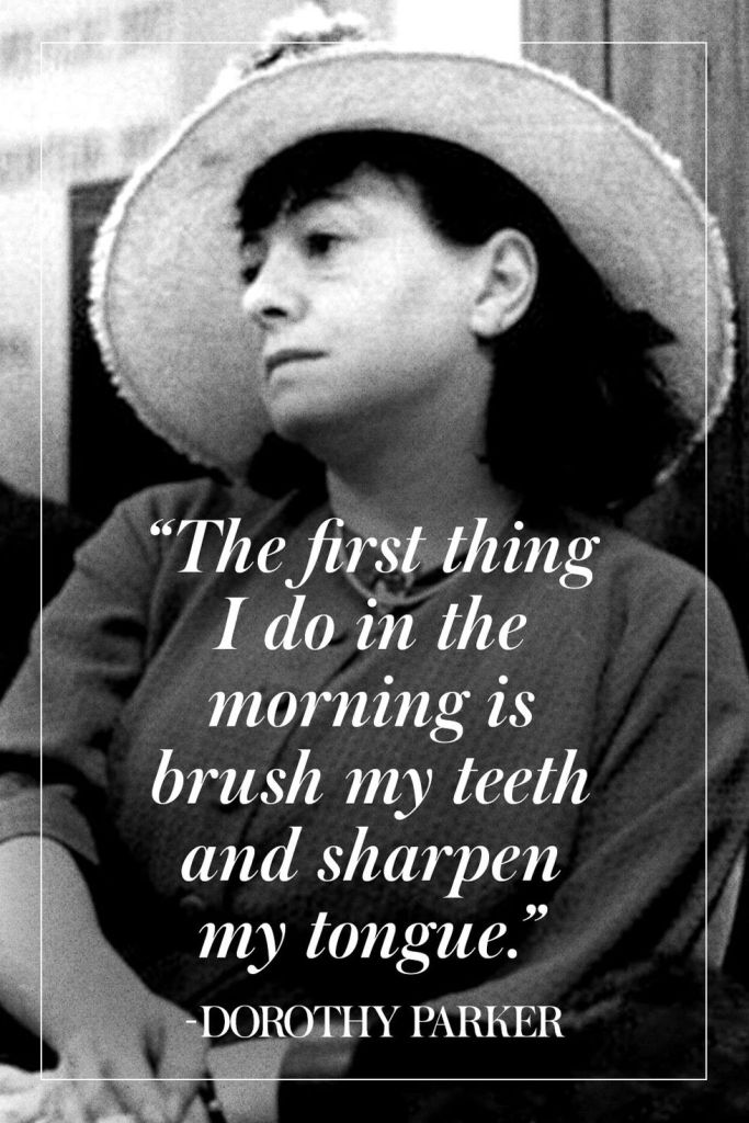 "Image Description: Dorothy Parker sitting, looking off into the distance.  Quote on top of image states, ""The first thing I do in the morning is brush my teeth and sharpen my tongue."" - Dorothy Parker"