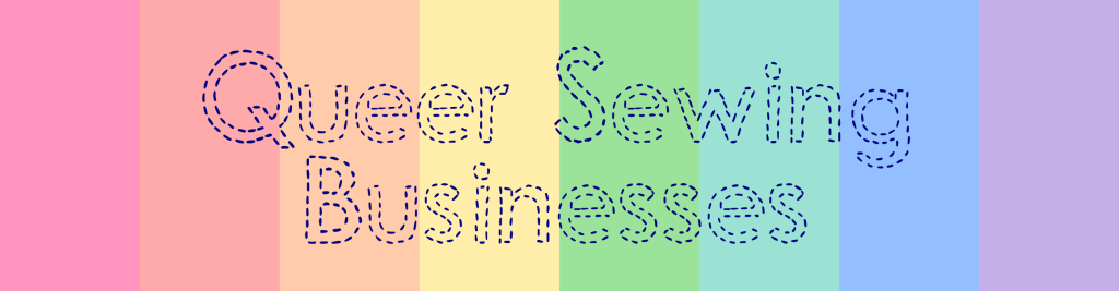 "A rainbow gradient with the words ""Queer Sewing Businesses"" on top"