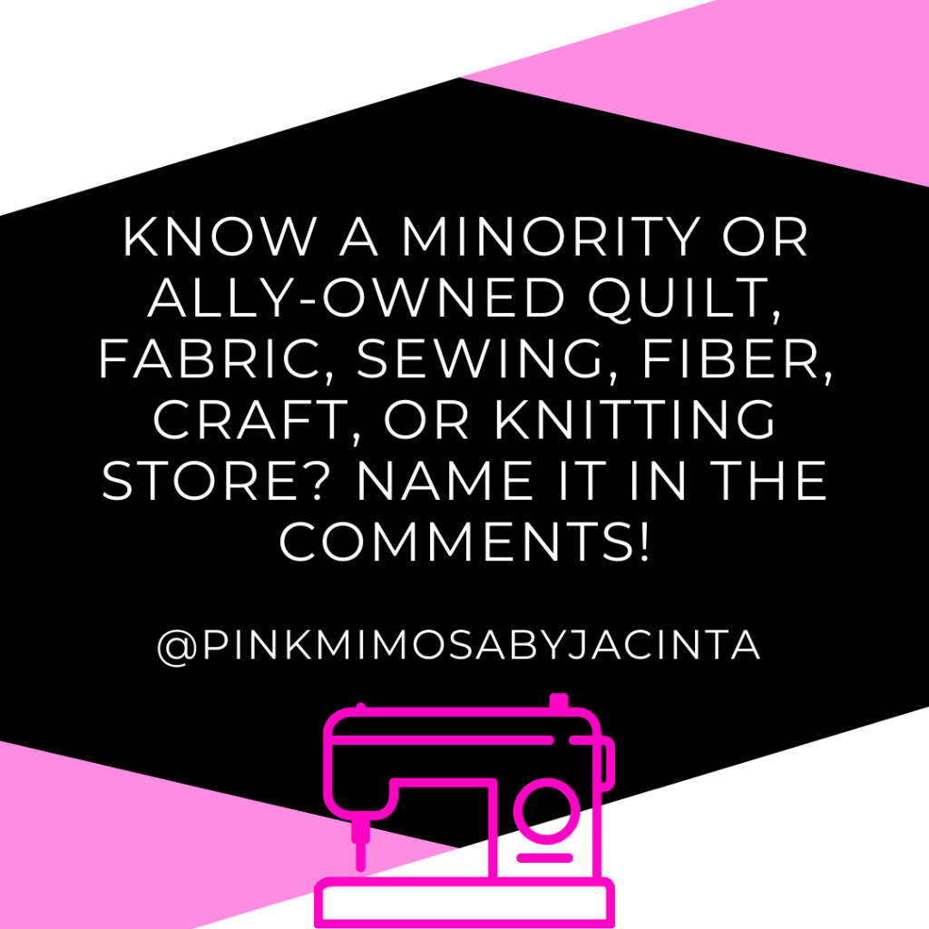 "Screenshot of an Instagram shot that says, ""Know a minority or ally-owned quilt, fabric, sewing, fiber, craft or knitting store?  Name it in the comments!"""