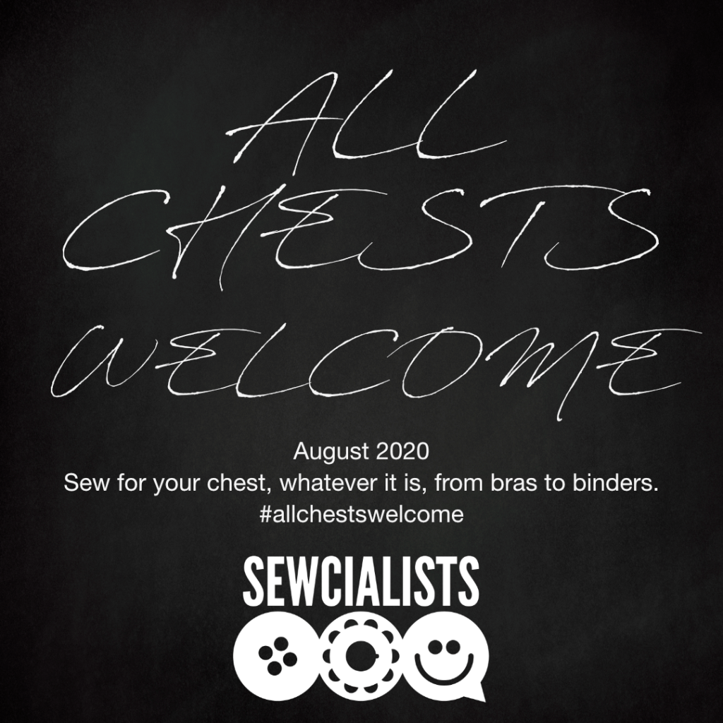 "Theme month banner graphic. It looks like a black chalkboard, with the words ALL CHESTS WELCOME scrawled in all caps. In typed letters underneath, it says ""August 2020 — Sew for your chest, whatever it is, from bras to binders. #allchestswelcome."" The Sewcialists logo is also featured."