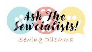 "Text on top of the Sewcialists logo (button, bobbin, and smiley face) that says ""Ask The Sewcialists"". Underneath the logo are the words ""Sewing Dilemma""."