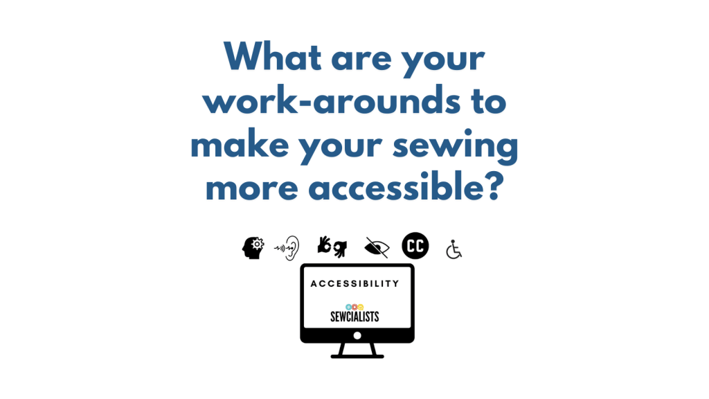 """Graphic saying """"What are your work-arounds to make your sewing more accessible?"""""""