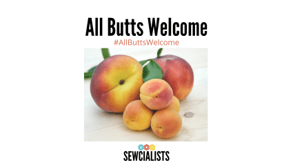 "Photo of different-sized peaches. Above photo is the text ""All Butts Welcome #AllButtsWelcome"" and the Sewcialists logo appears below the photo."